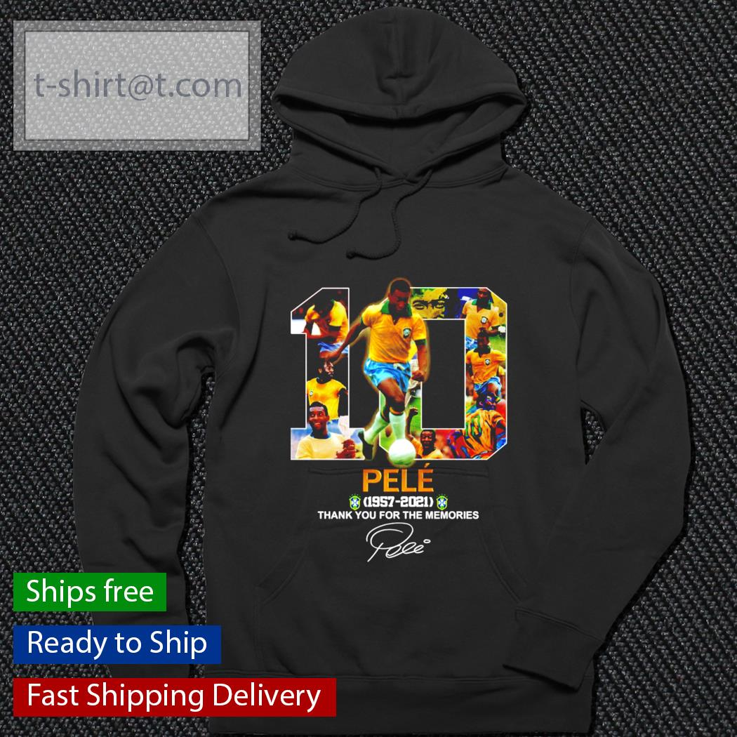 10 PELE 1957-2021 thank you for the memories s hoodie