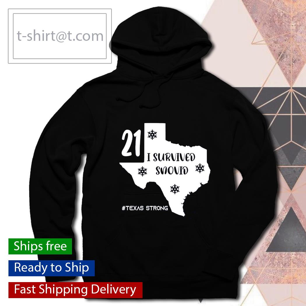 21 I survived snovid #Texas Strong Shirt hoodie