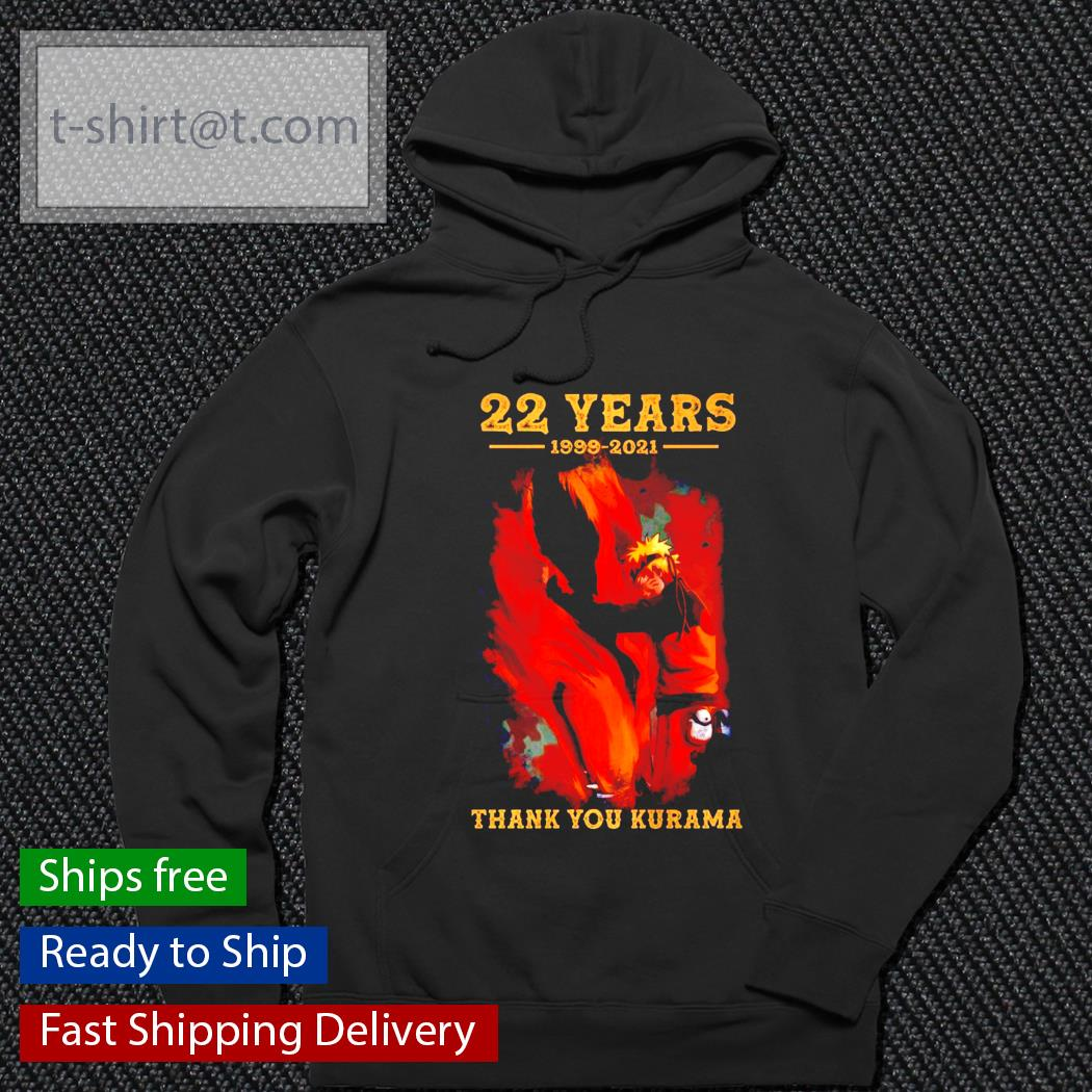 22 years 1999-2021 thank you Kurama s hoodie