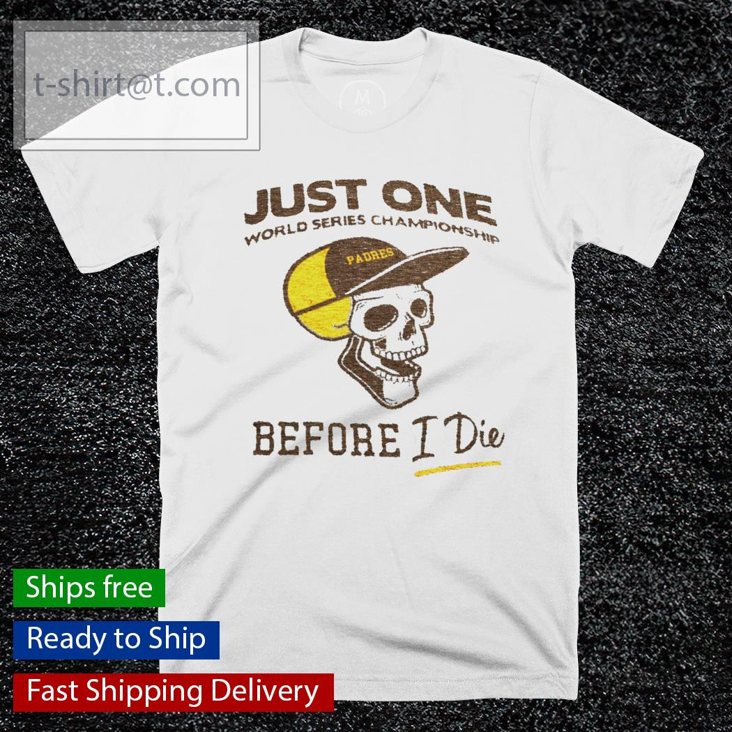 Just one World Series Championship Padres before I die shirt