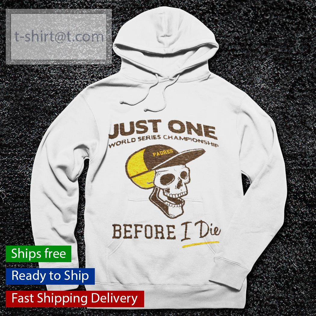 Just one World Series Championship Padres before I die s hoodie