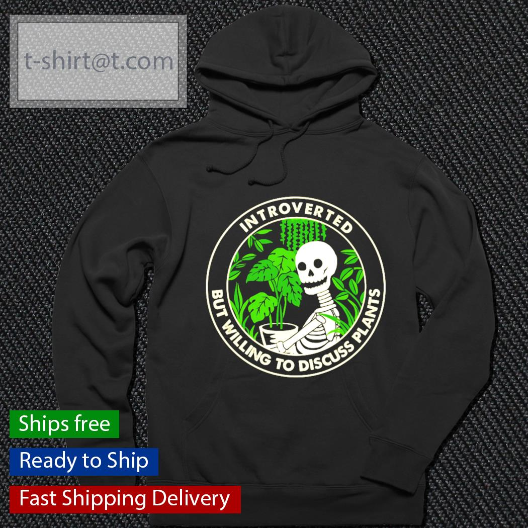 Skellington Introverted but willing to discuss plants s hoodie