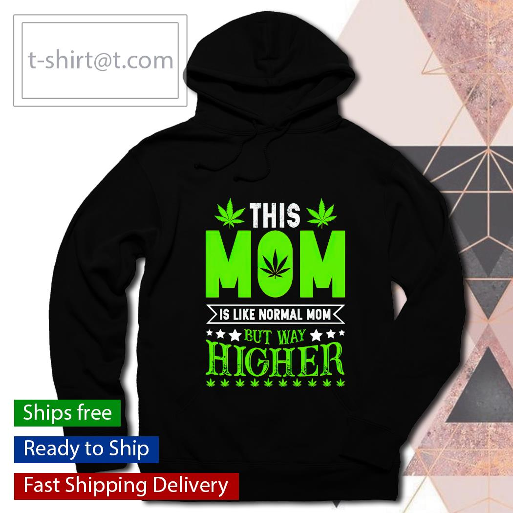 This Mom is like normal Mom but way higher s hoodie