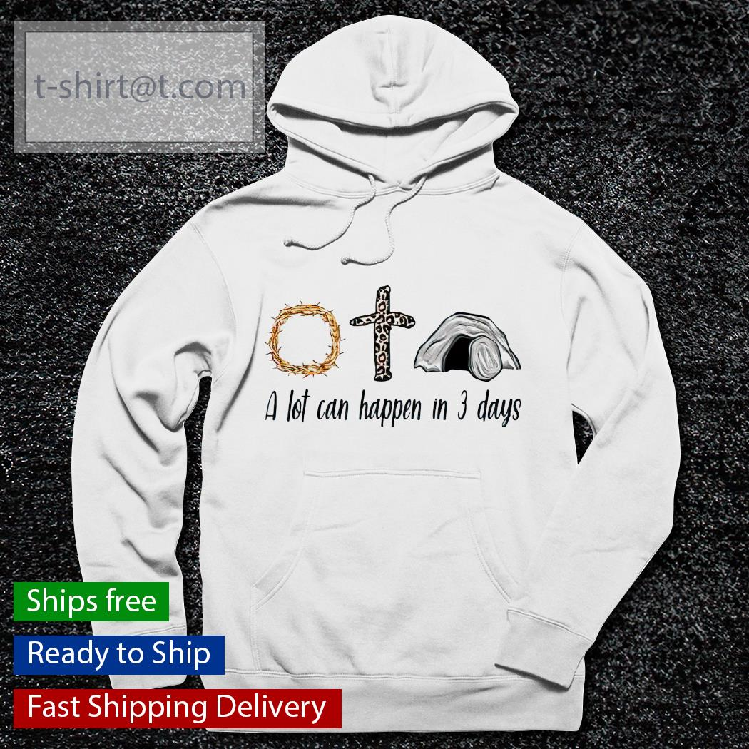 A lot can happen in 3 days christians bibles s hoodie