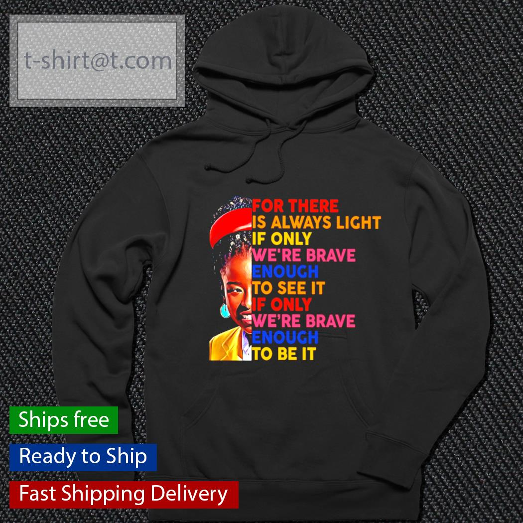 Amanda Gorman for there is always light if only we're brave enough to see it if only s hoodie
