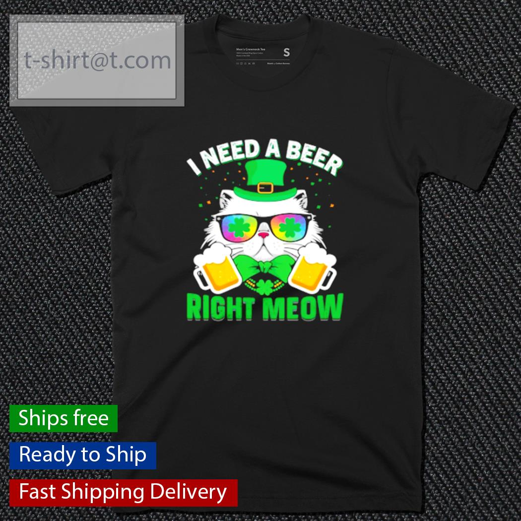 Cat and beer I need a beer right meow St.Patrick's Day shirt