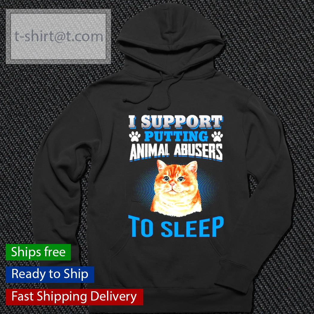Cat I support putting animal abusers to sleep s hoodie