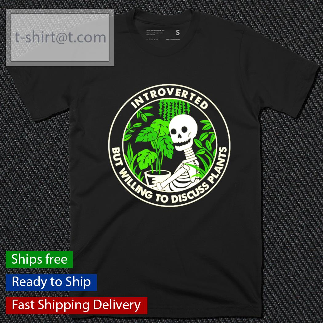 Skellington Introverted but willing to discuss plants shirt