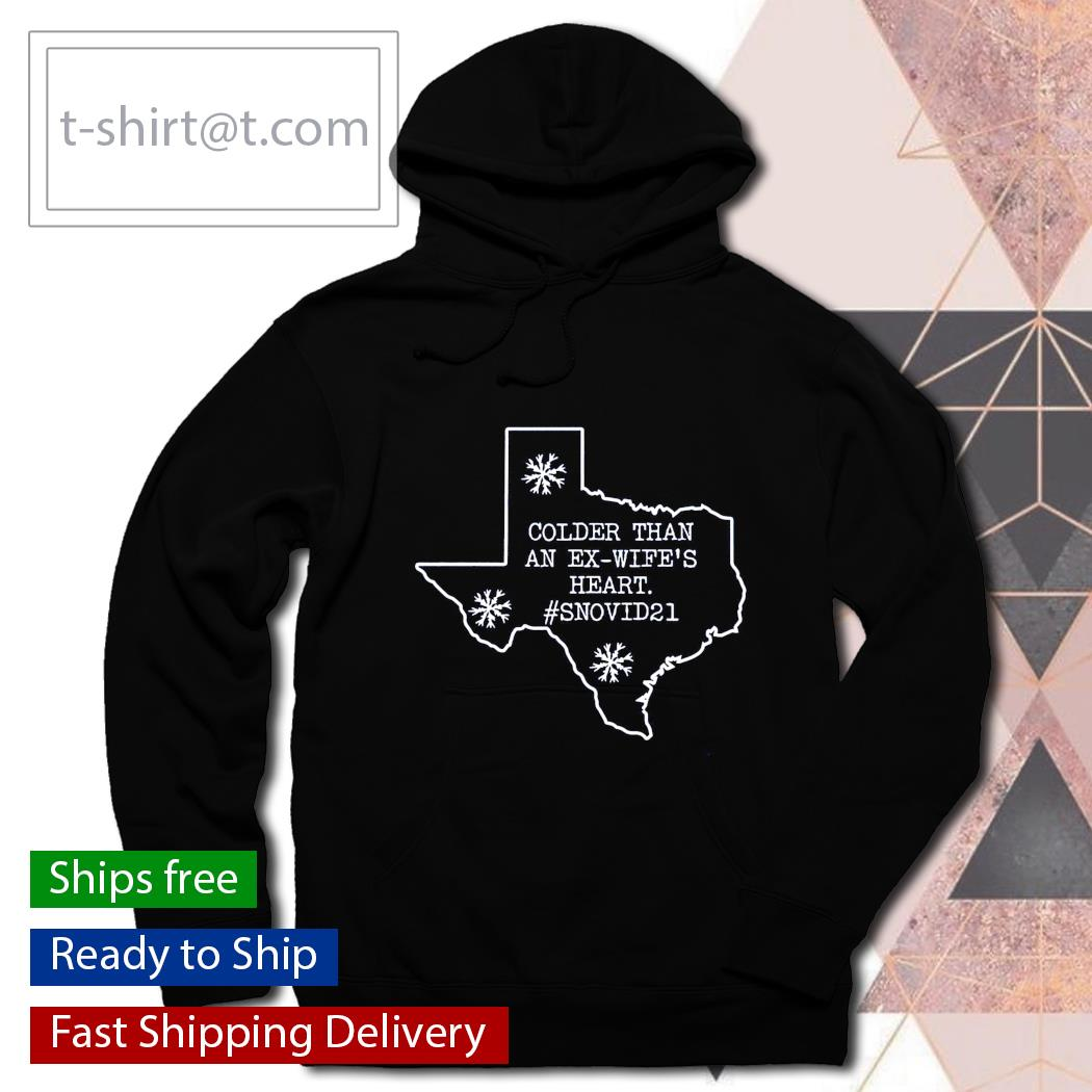 Colder than an Ex-wife's heart #Snovid21 Texas Strong s hoodie