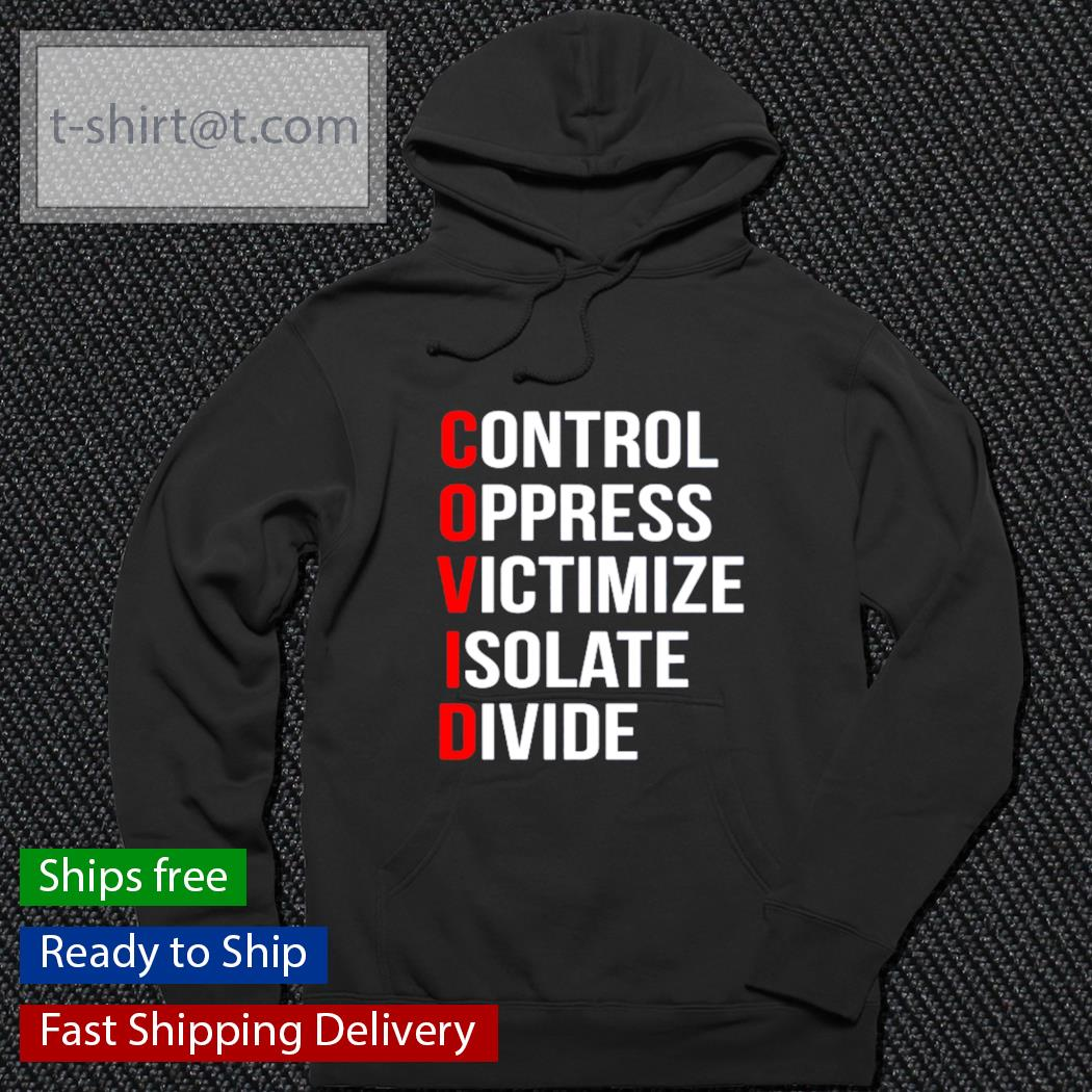 COVID control oppress victimize isolate divide s hoodie