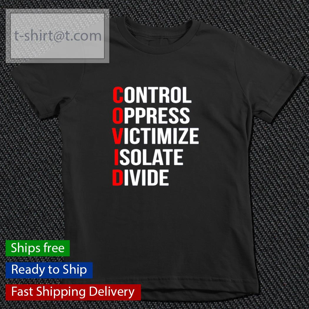 COVID control oppress victimize isolate divide s youth-tee