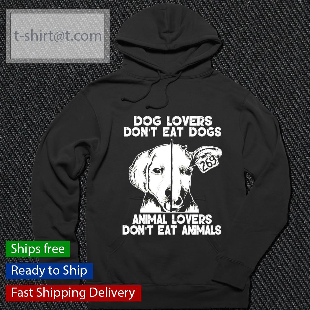 Dog lovers don't eat dogs animal lovers don't eat animals s hoodie