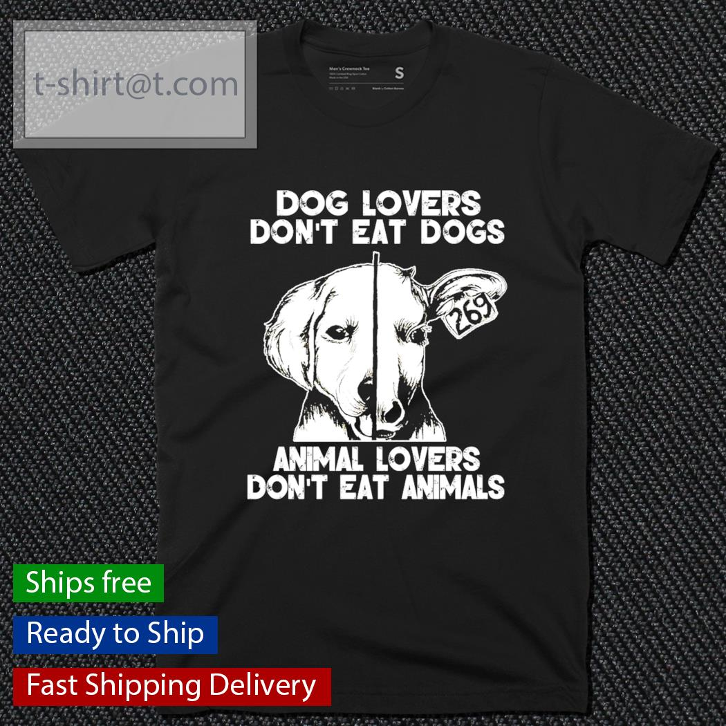 Dog lovers don't eat dogs animal lovers don't eat animals shirt