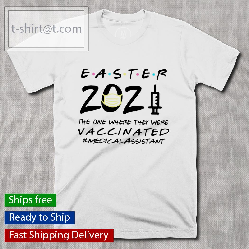 Easter 2021 mask the one where they were vaccinated #MEDICALAssistant shirt