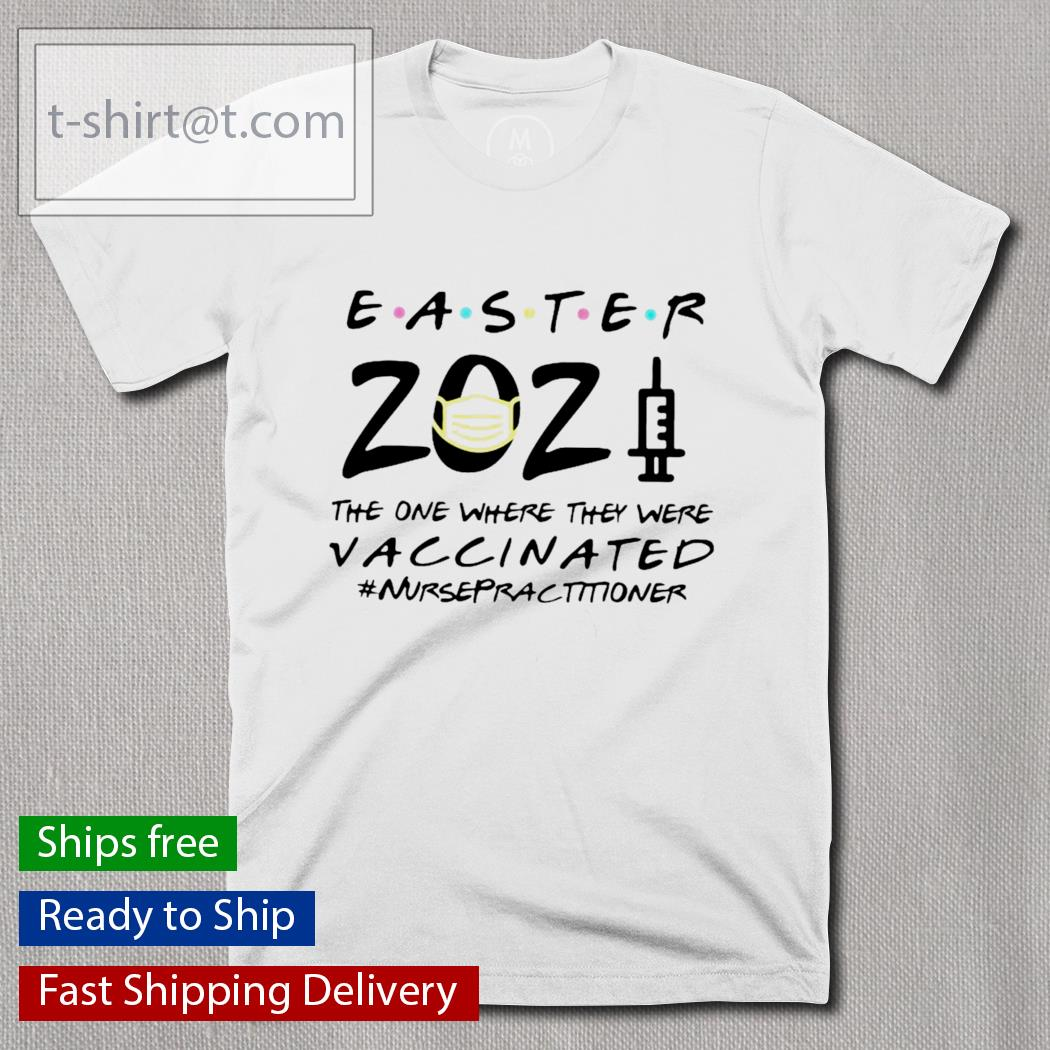 Easter 2021 mask the one where they were vaccinated #Nursepractitioner shirt