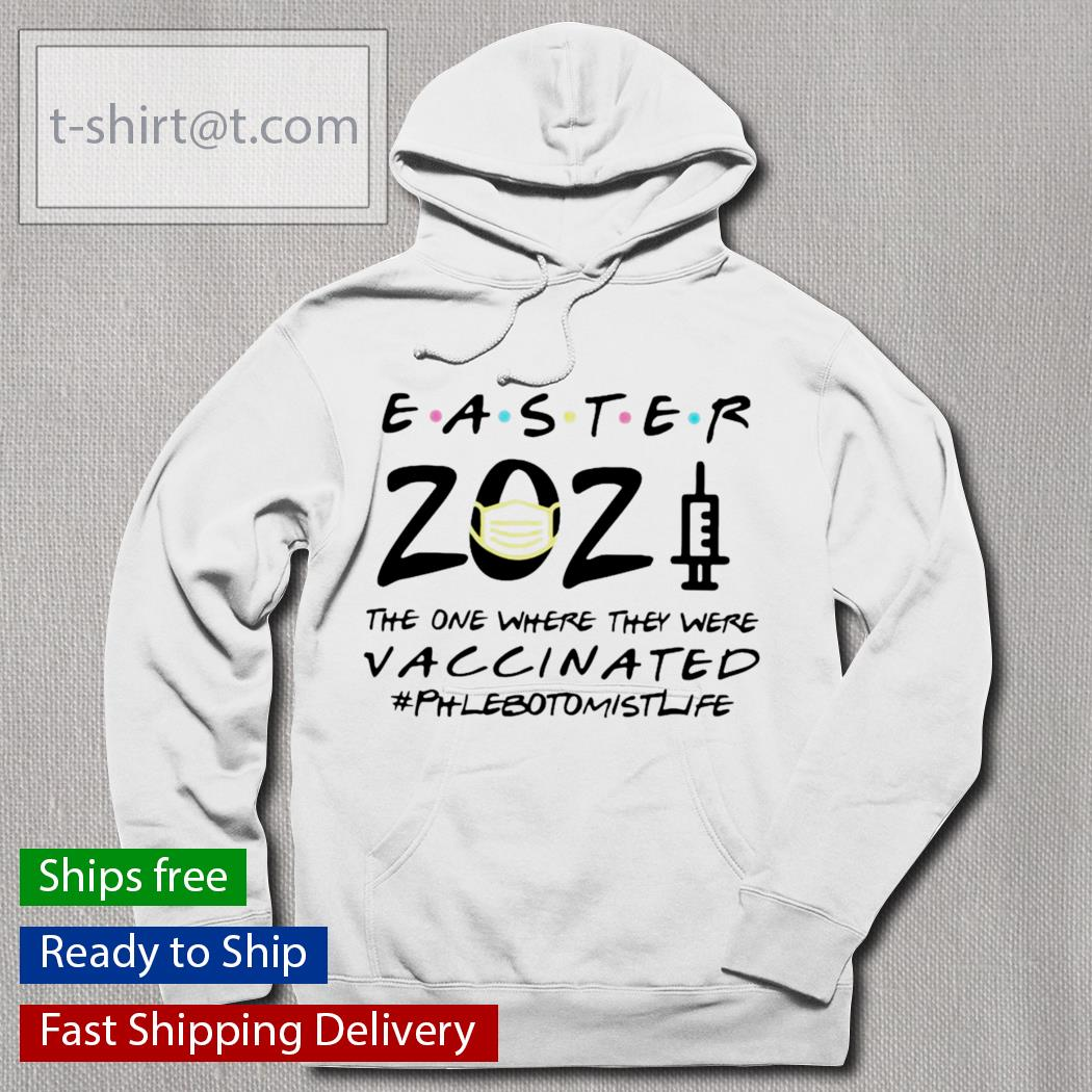 Easter 2021 Mask the one where they were vaccinated #Phlebotomistlife s hoodie