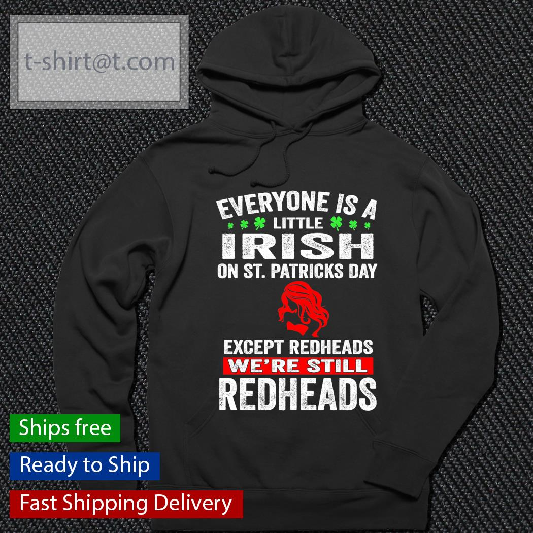 Everyone is a little Irish on St.Patrick's Day except redheads we're still redheads s hoodie