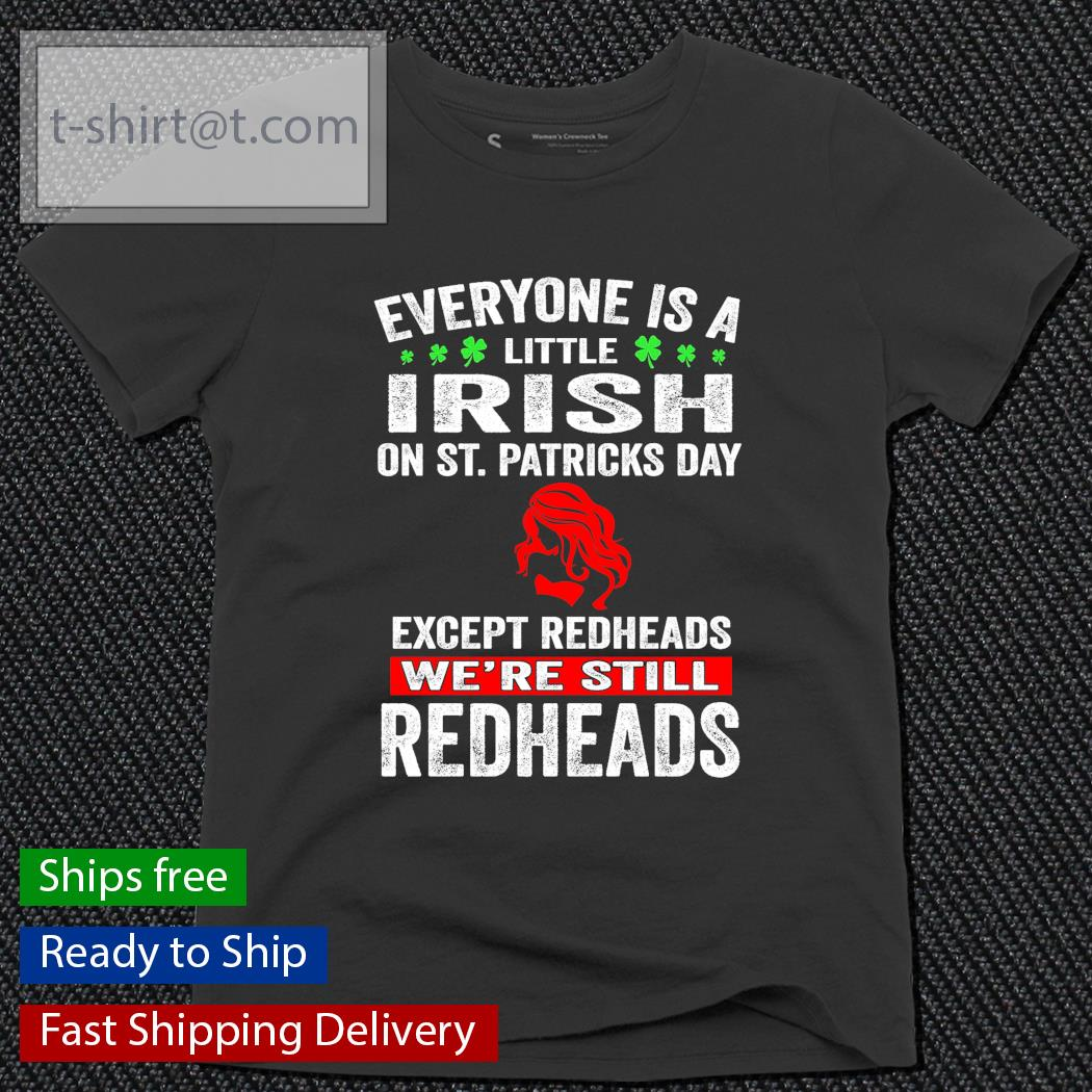 Everyone is a little Irish on St.Patrick's Day except redheads we're still redheads s ladies-tee
