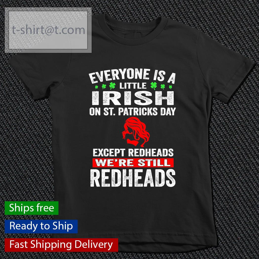 Everyone is a little Irish on St.Patrick's Day except redheads we're still redheads s youth-tee
