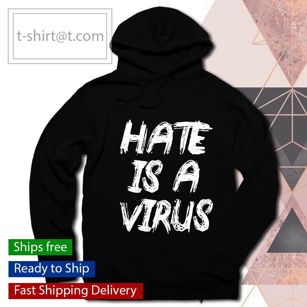 Hate is a virus shirt, hoodie sweatshirt, tank top and women's t-s hoodie