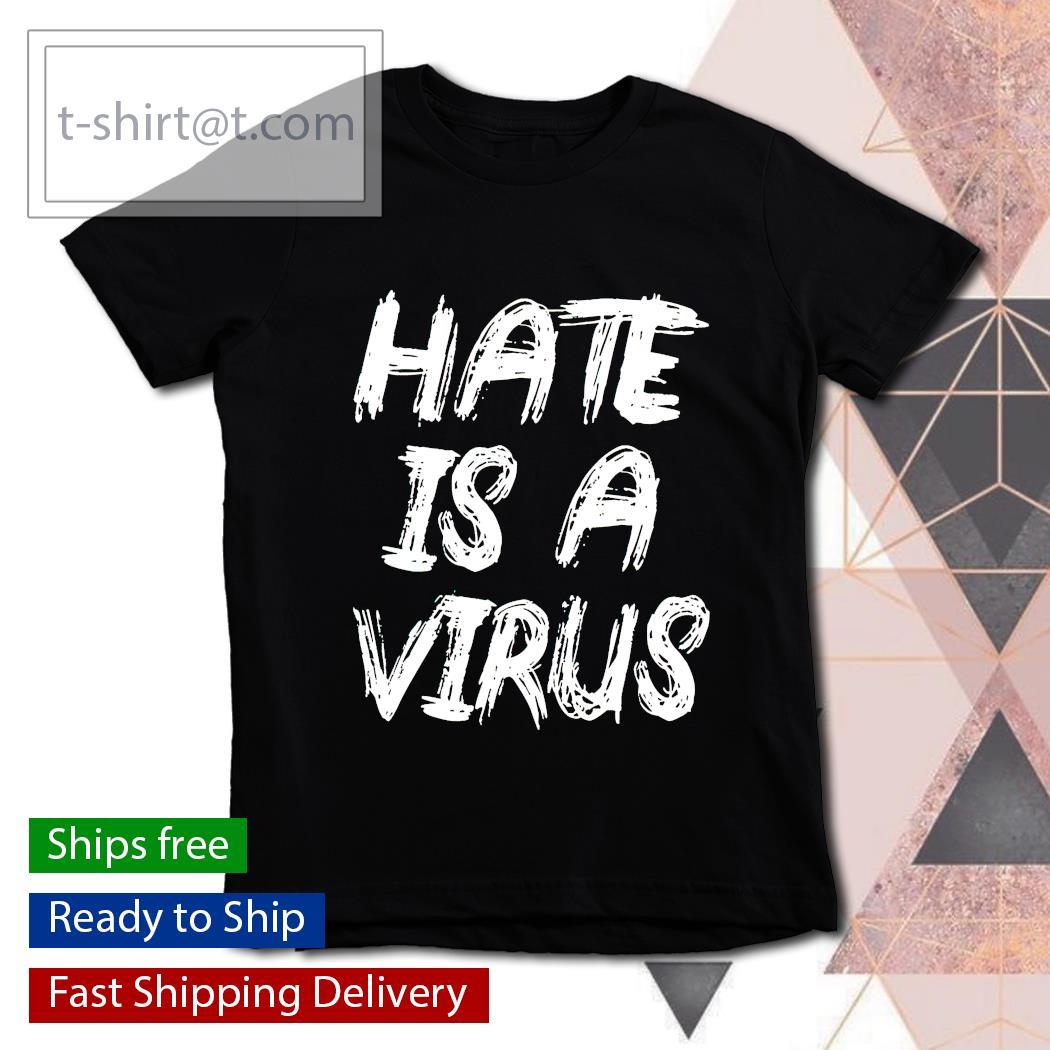 Hate Is A Virus T-shirt Tee Shirt Mens Womens