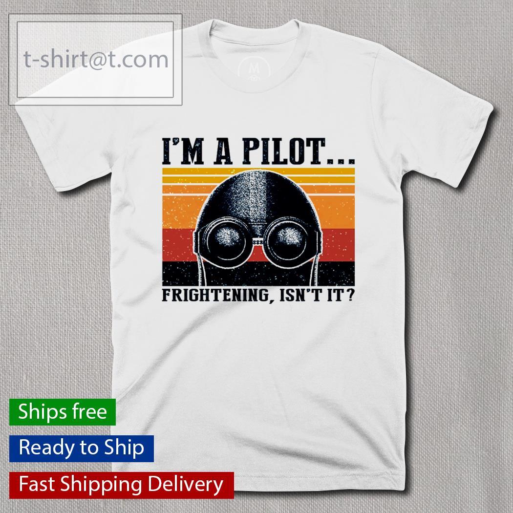 I'm a pilot frightening isn't it vintage shirt