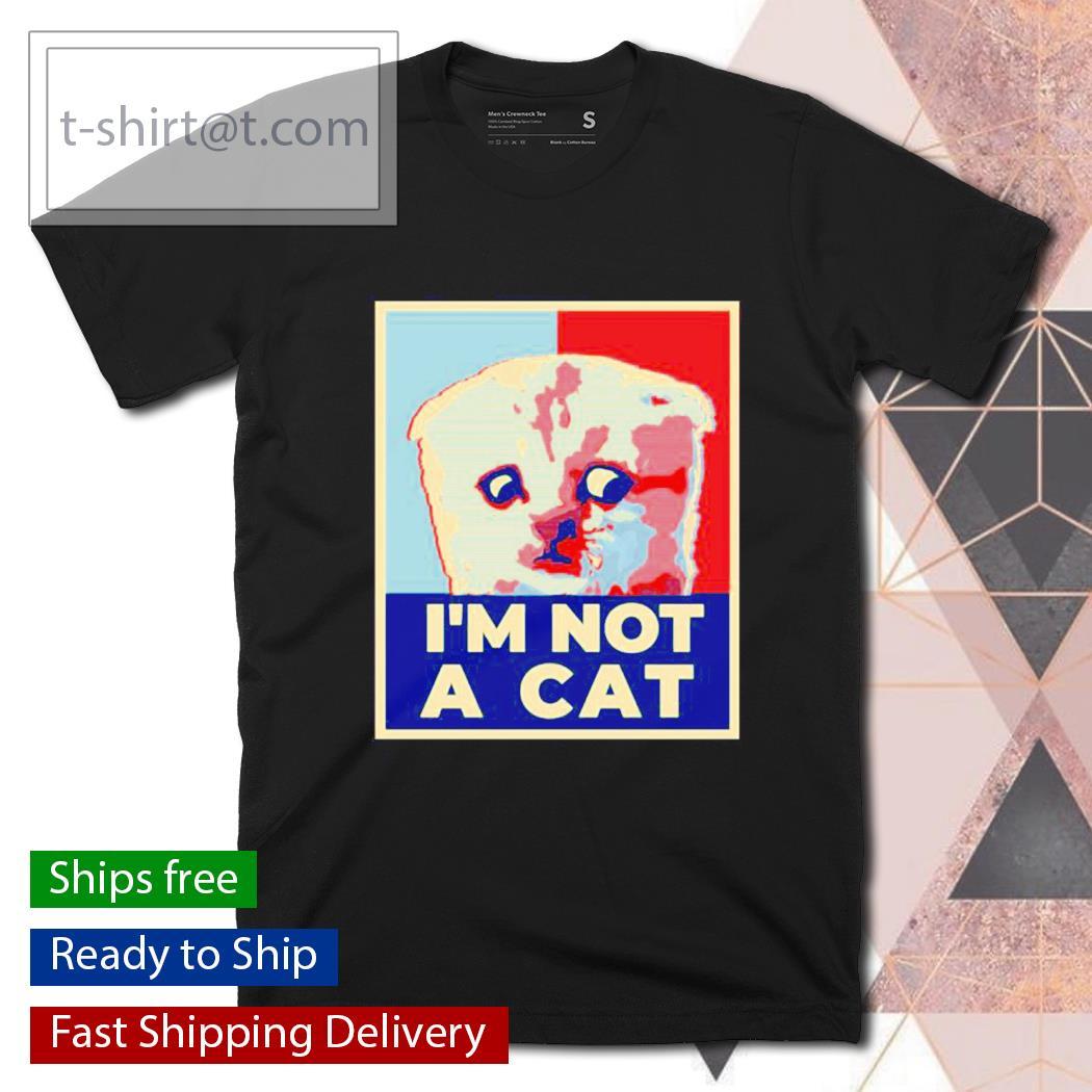I'm Here Live I'm Not A Cat Meme shirt
