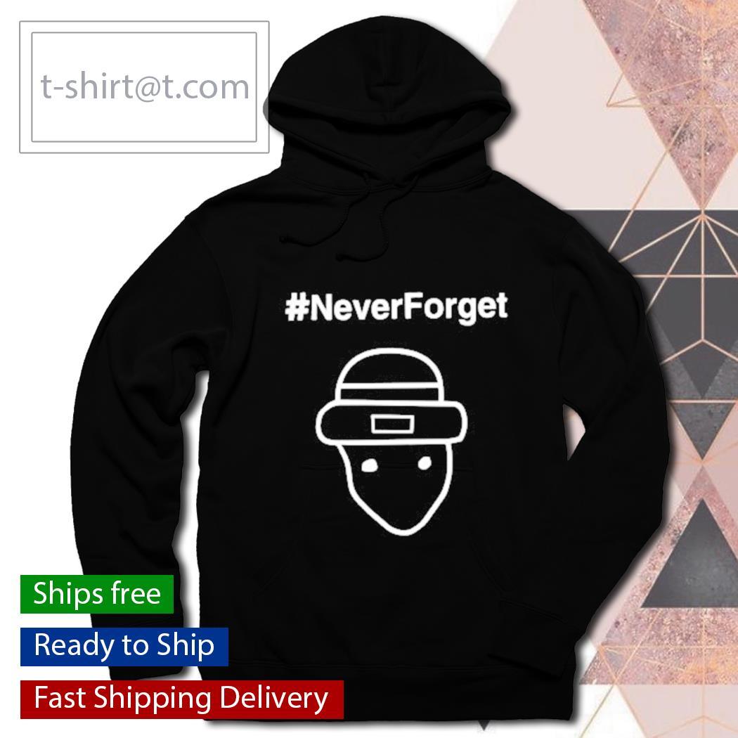 #NeverForget Shirt hoodie