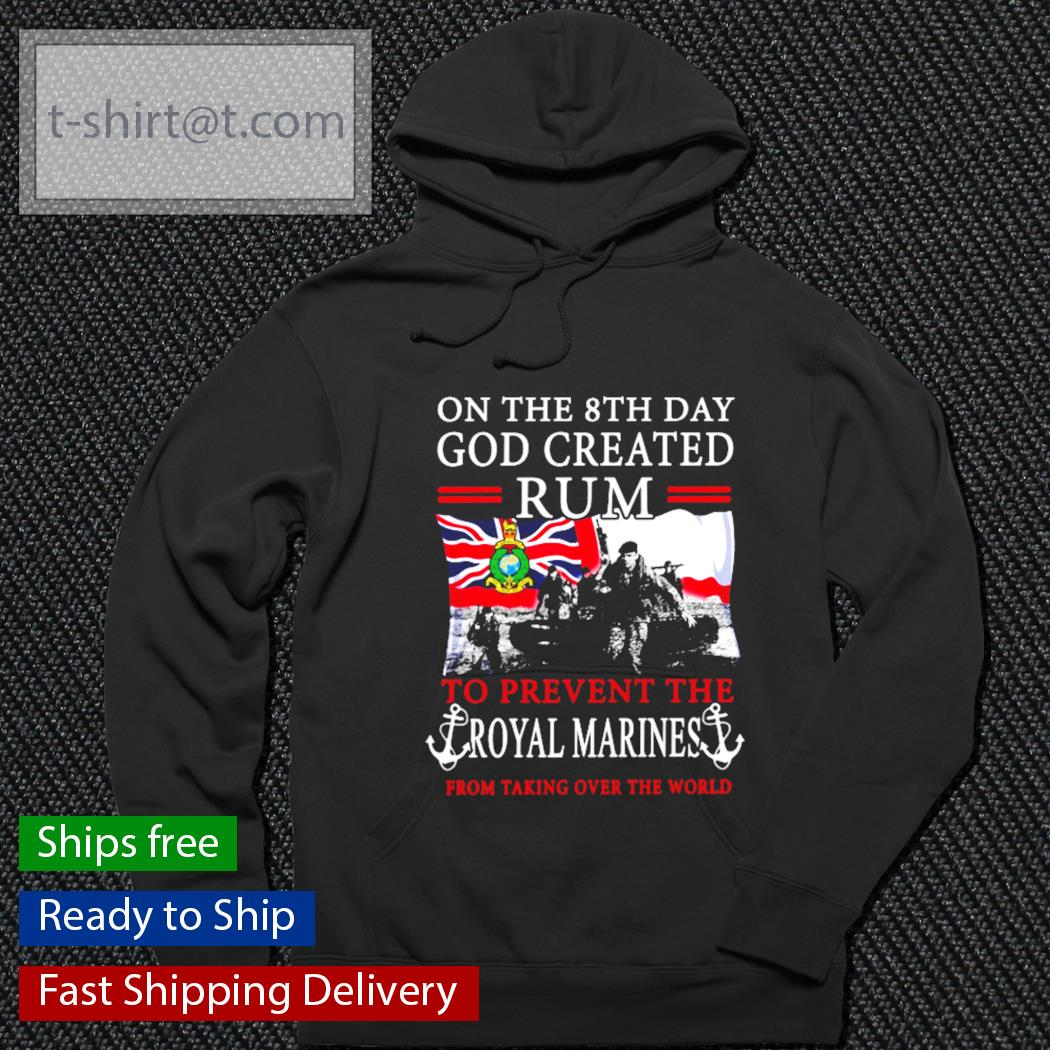 On the 8th day god created rum to prevent the royal marines s hoodie