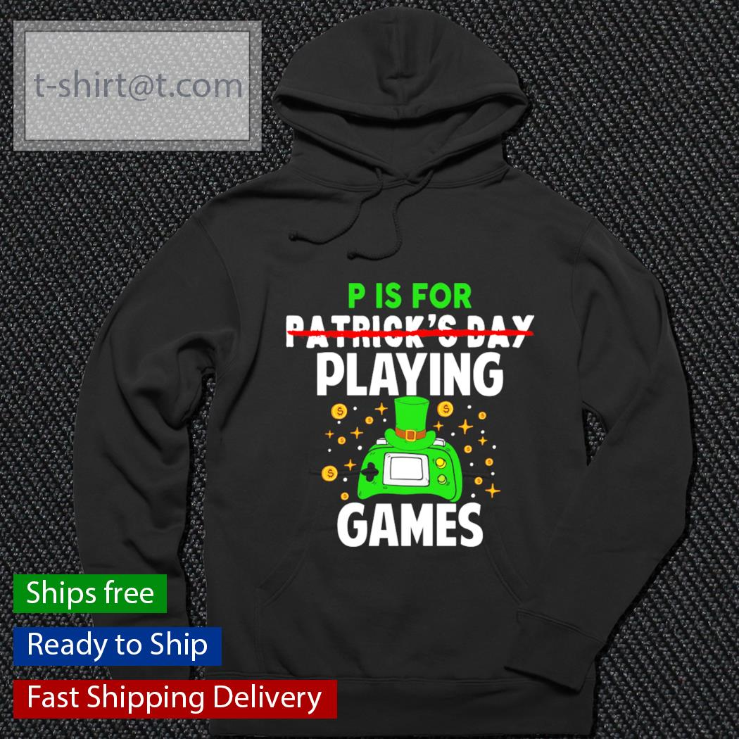 P is for Patrick's Day playing games s hoodie
