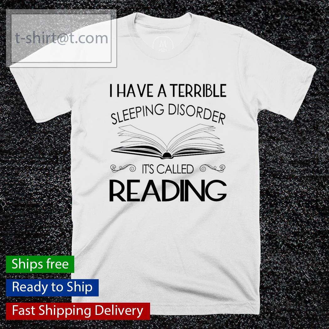 I have a terrible sleeping disorder it's called reading shirt