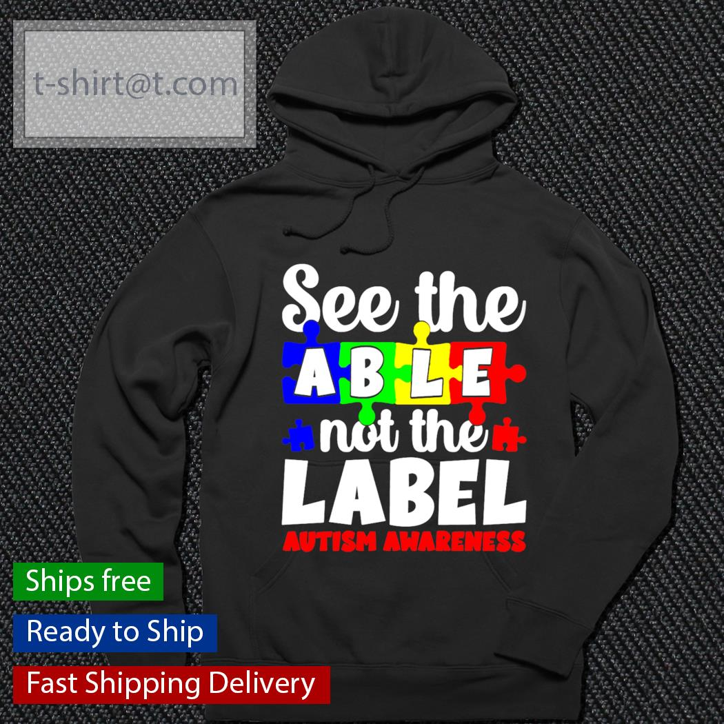 See the able not the Label Autism awareness s hoodie