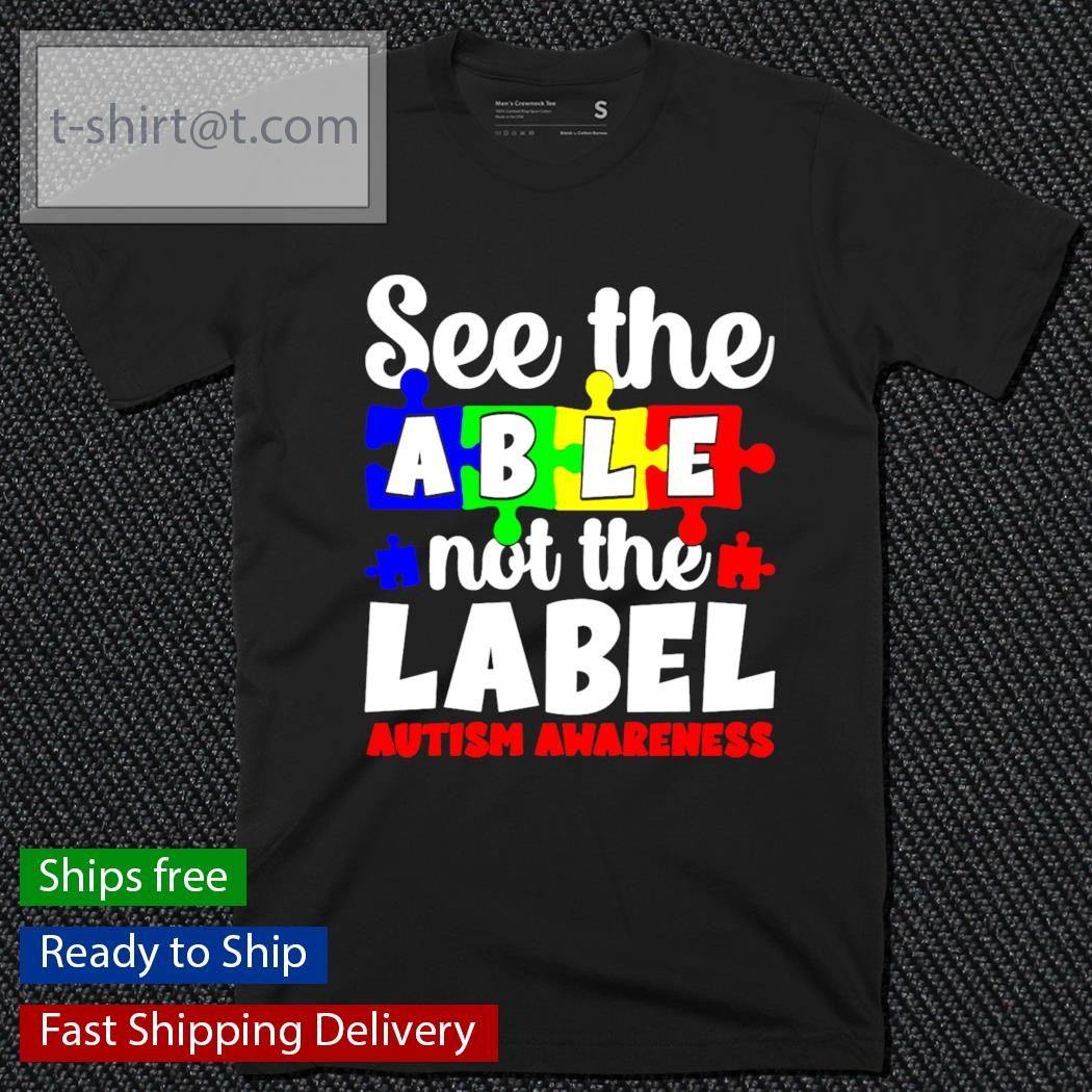 See the able not the Label Autism awareness shirt