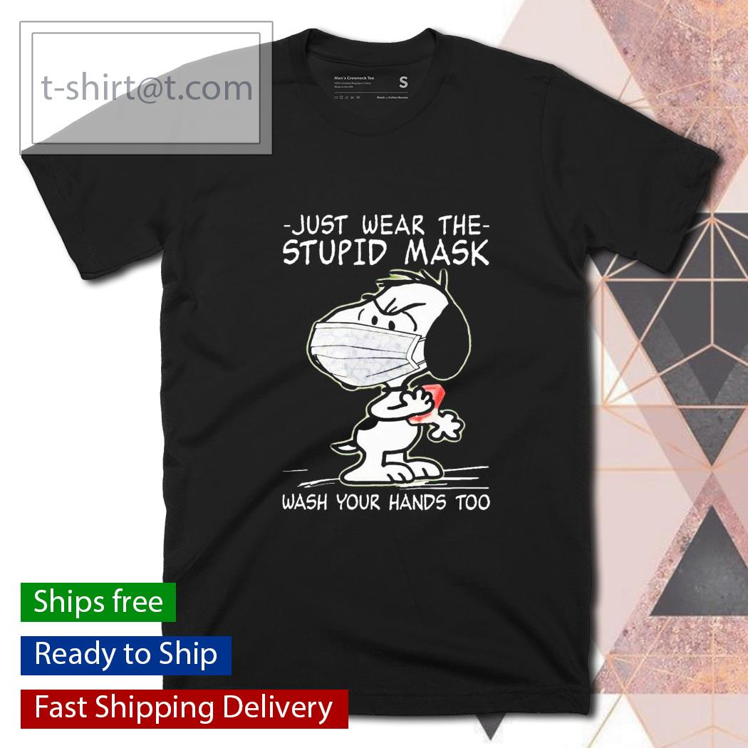 Snoopy just wear the stupid mask wash Your hand too shirt