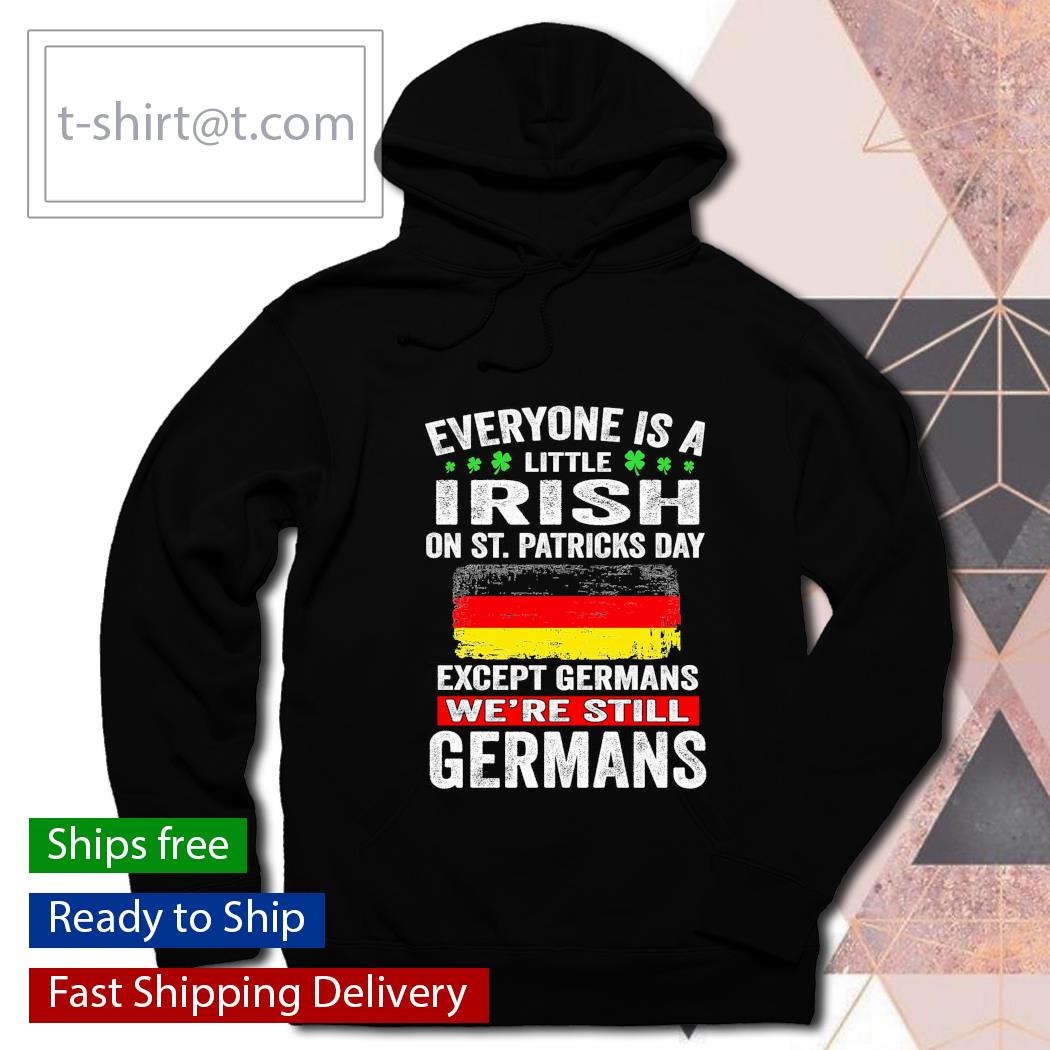 St. Patrick's Day Everyone is a little Irish on St. Patrick's Day except Germans We're still Germans s hoodie