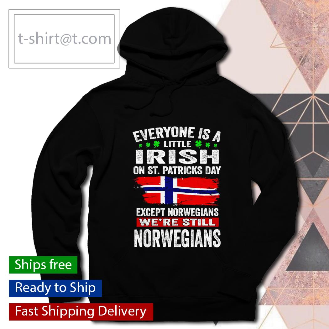 St. Patrick's Day Everyone is a little Irish on St. Patrick's Day except Norwegians We're still Norwegians s hoodie