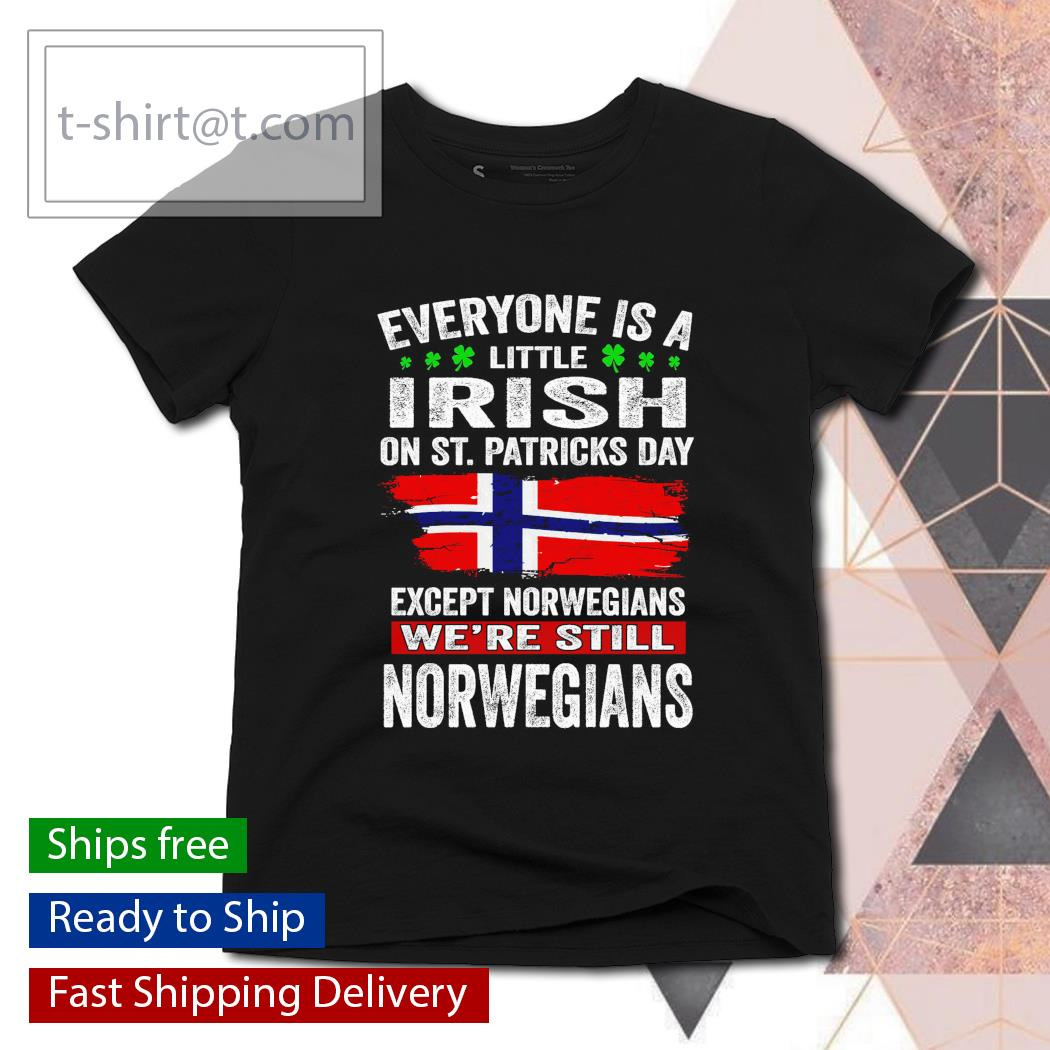 St. Patrick's Day Everyone is a little Irish on St. Patrick's Day except Norwegians We're still Norwegians s ladies-tee