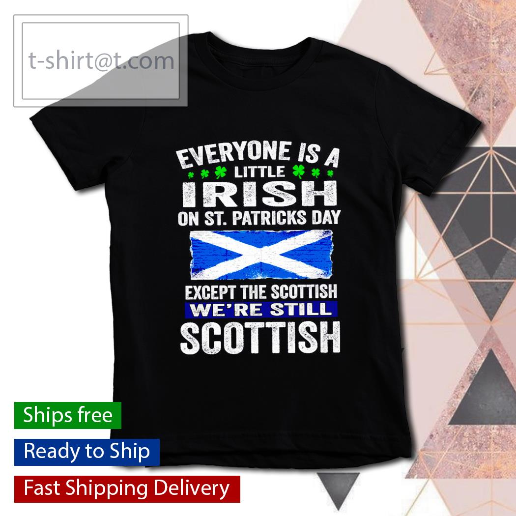 St. Patrick's Day Everyone is a little Irish on St. Patrick's Day except Scottish We're still Scottish s youth-tee