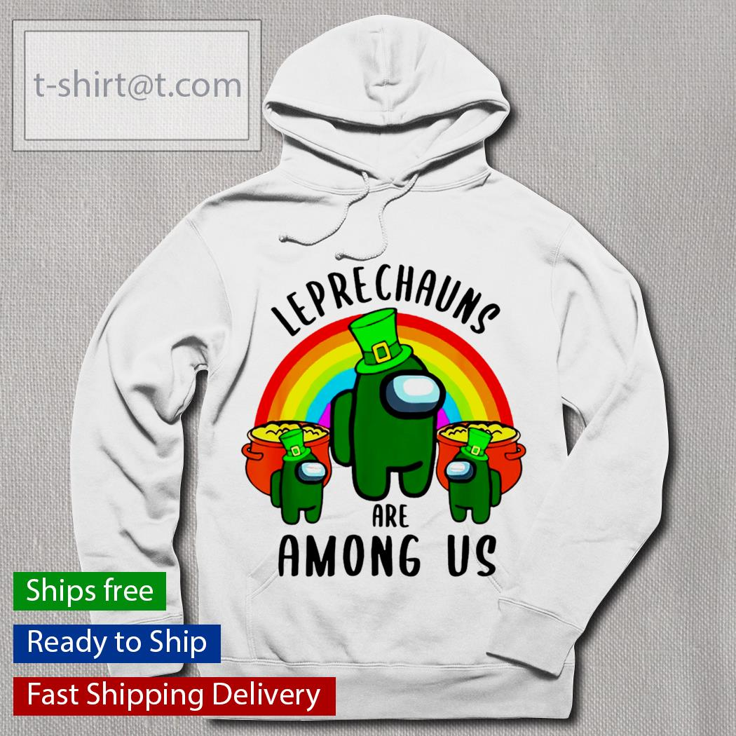 St.Patrick's Day Leprechauns are Among Us s hoodie