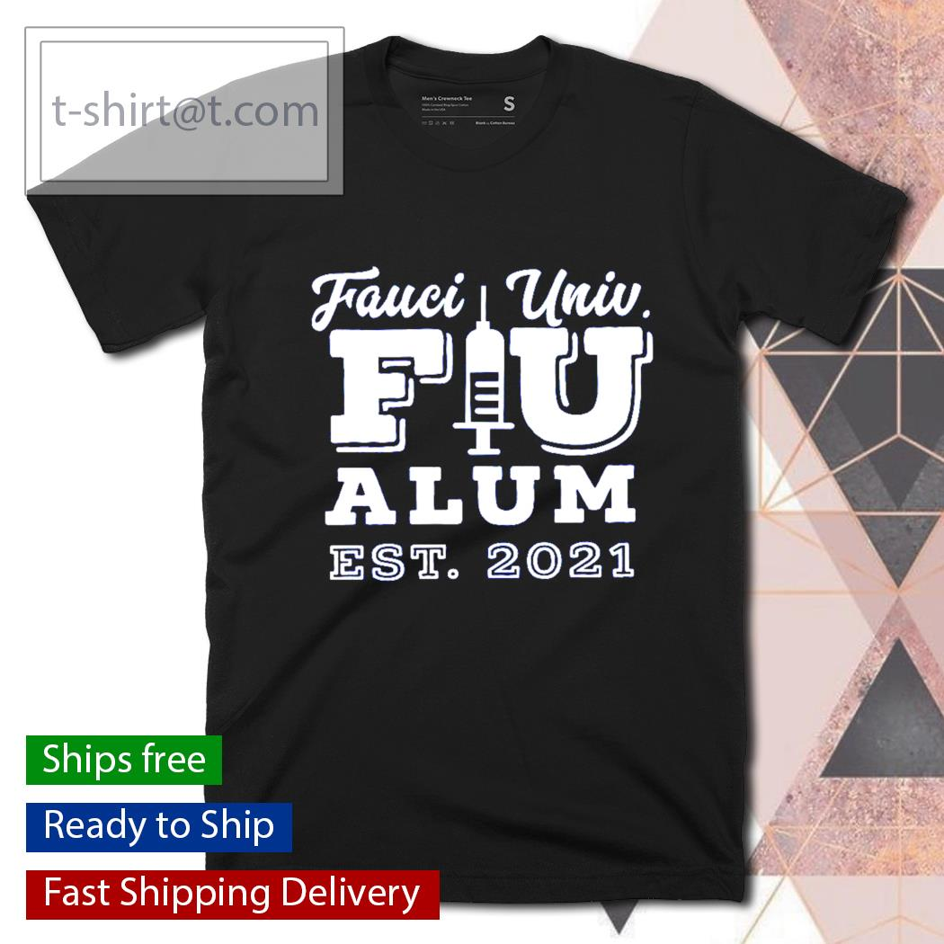 Vaccination Fauci University alum est 2021 shirt