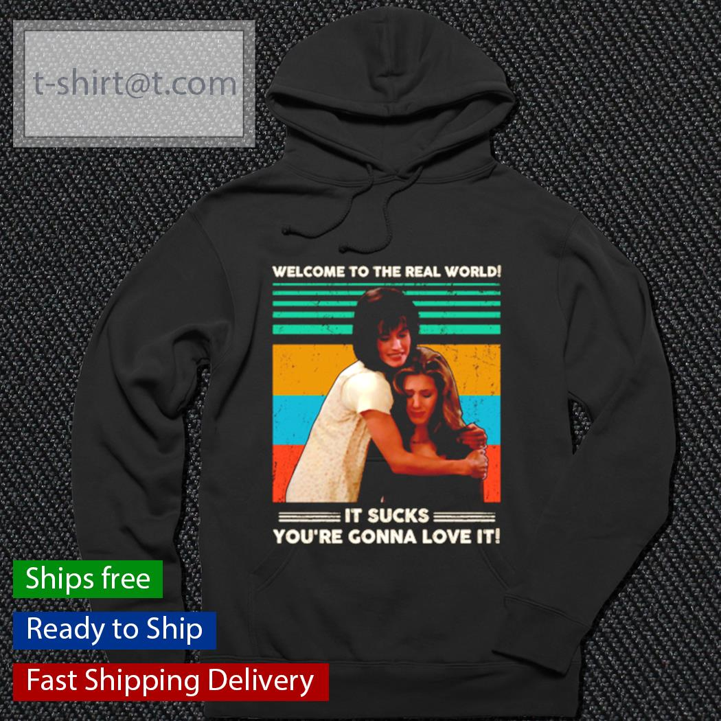 Welcome to the real world it sucks you're gonna love it vintage s hoodie