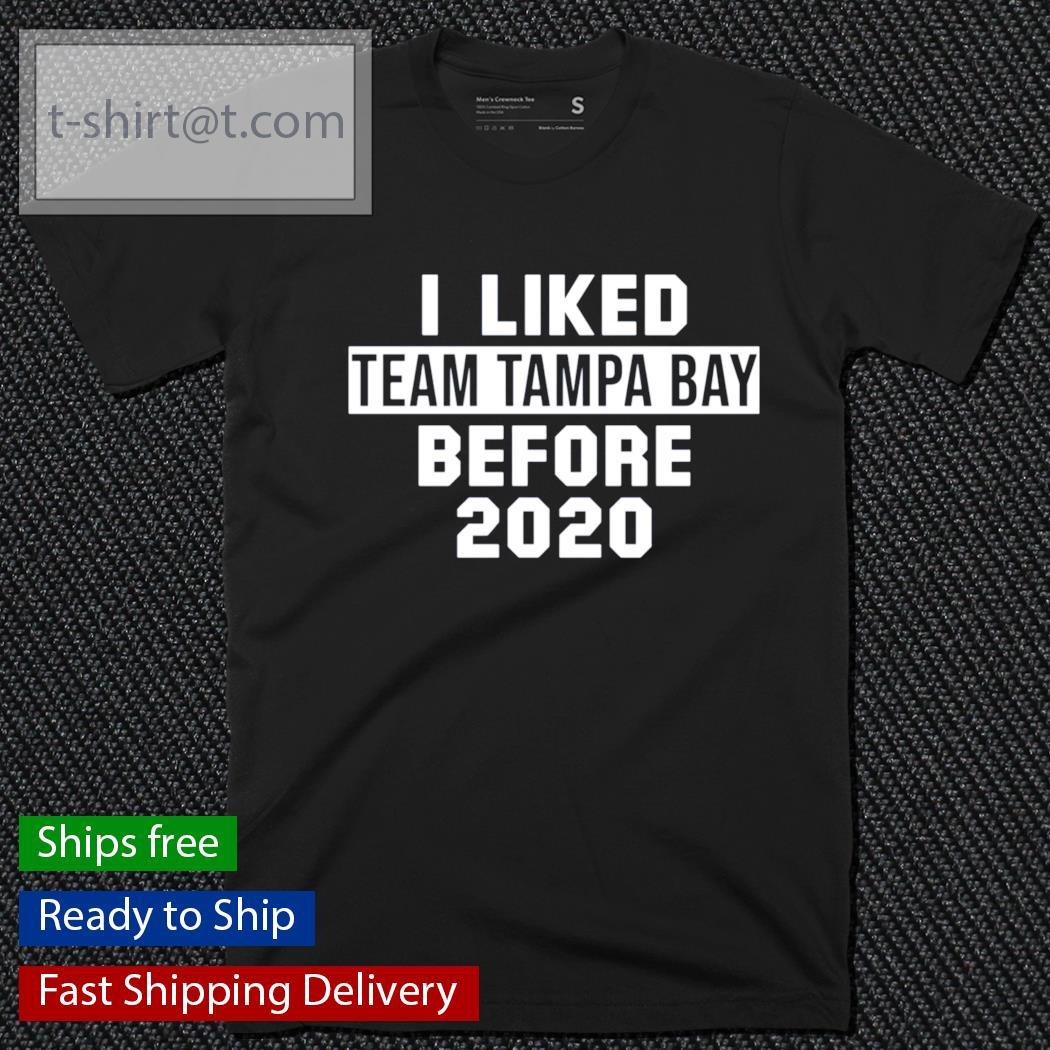 I liked team Tampa Bay before 2020 shirt