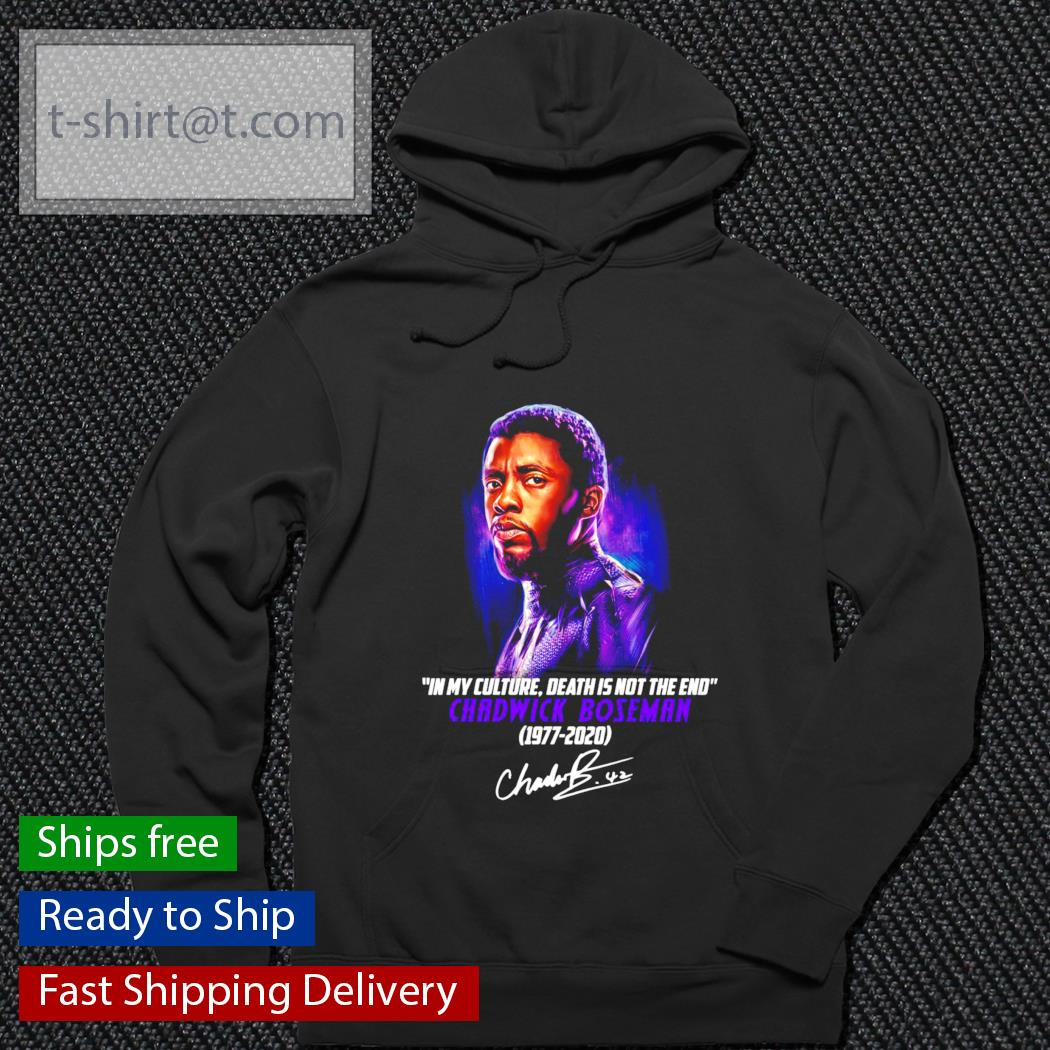 Chadwick Boseman 1977-2020 in my culture death is not the end s hoodie