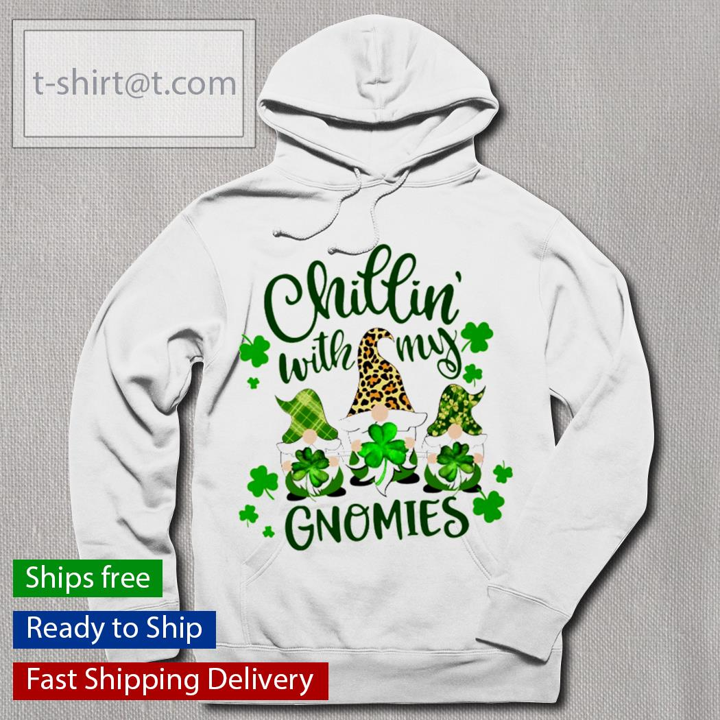 Chillin with my Gnomes St.Patrick's Day s hoodie
