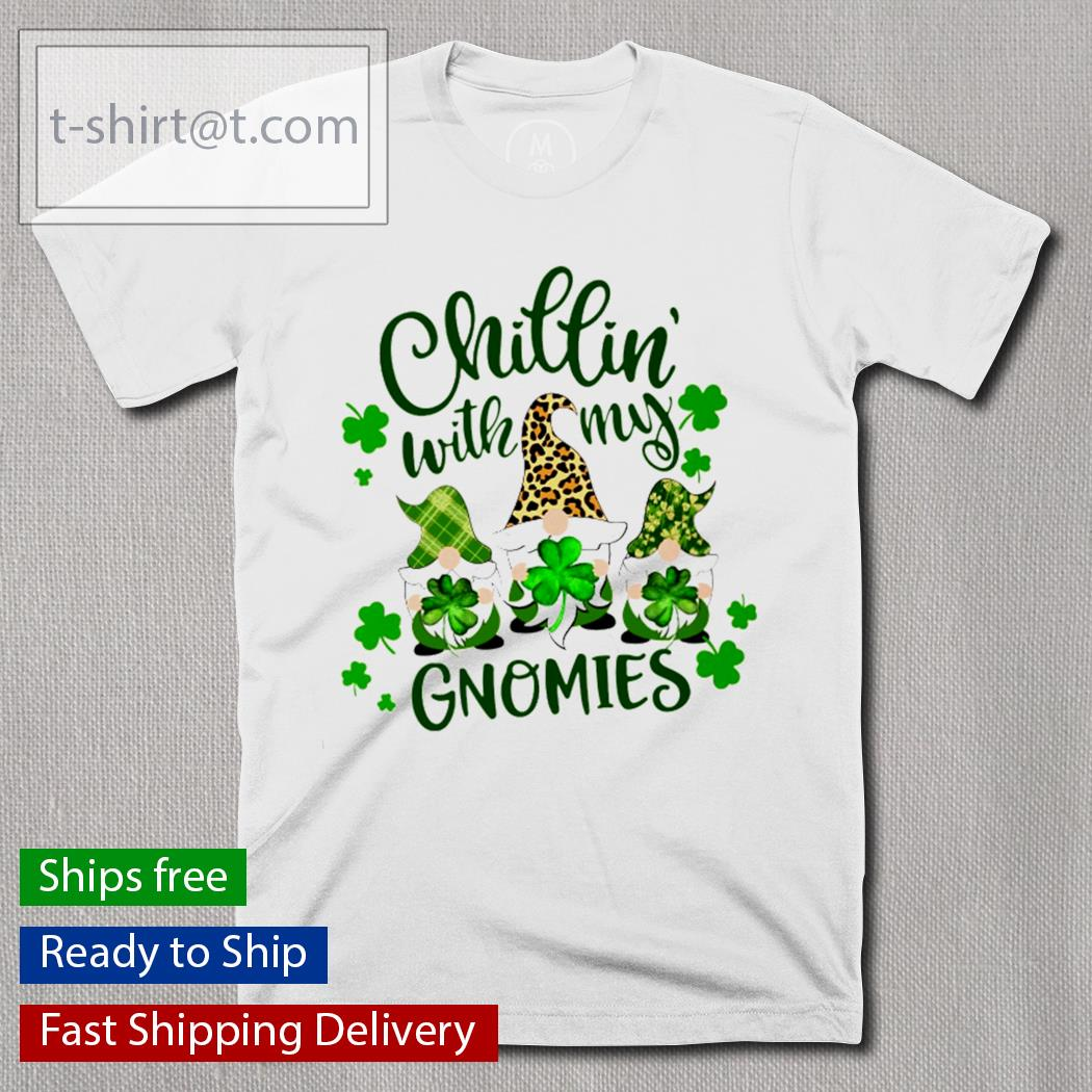 Chillin with my Gnomes St.Patrick's Day shirt