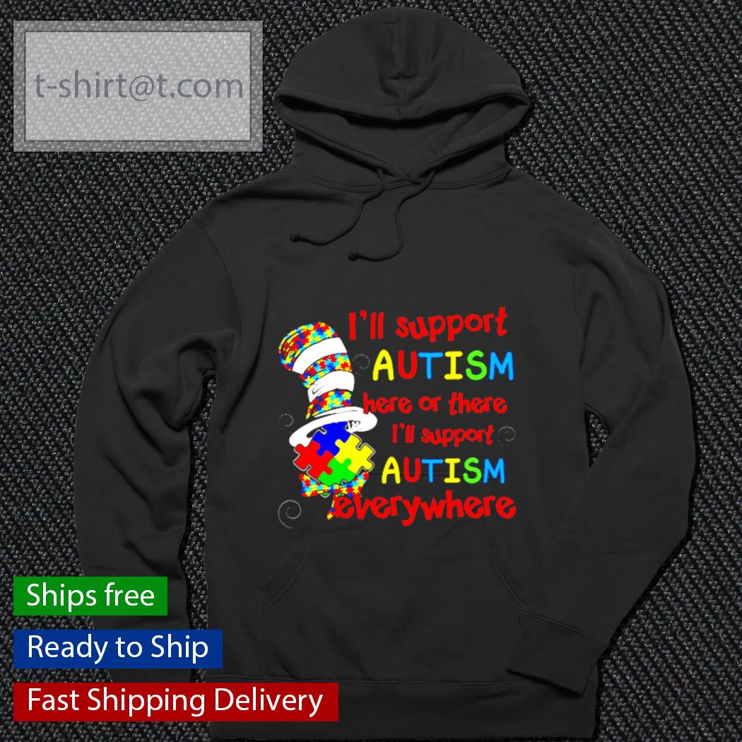 Dr Seuss I'll support Autism here or there I'll support Autism everywhere s hoodie