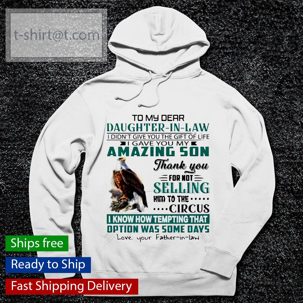 Eagles to My dear daughter in law I didn't give you the gift of life s hoodie