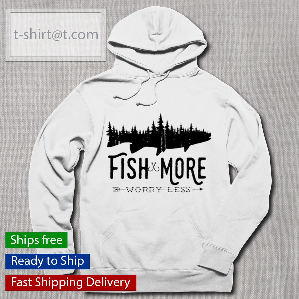 Fish and more worry less s hoodie