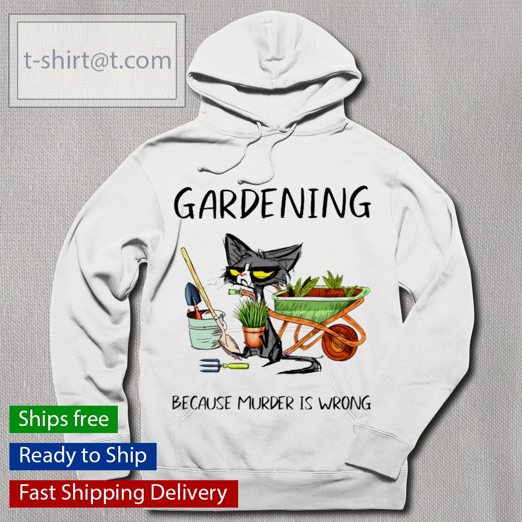 Gardening because murder is wrong Cat s hoodie