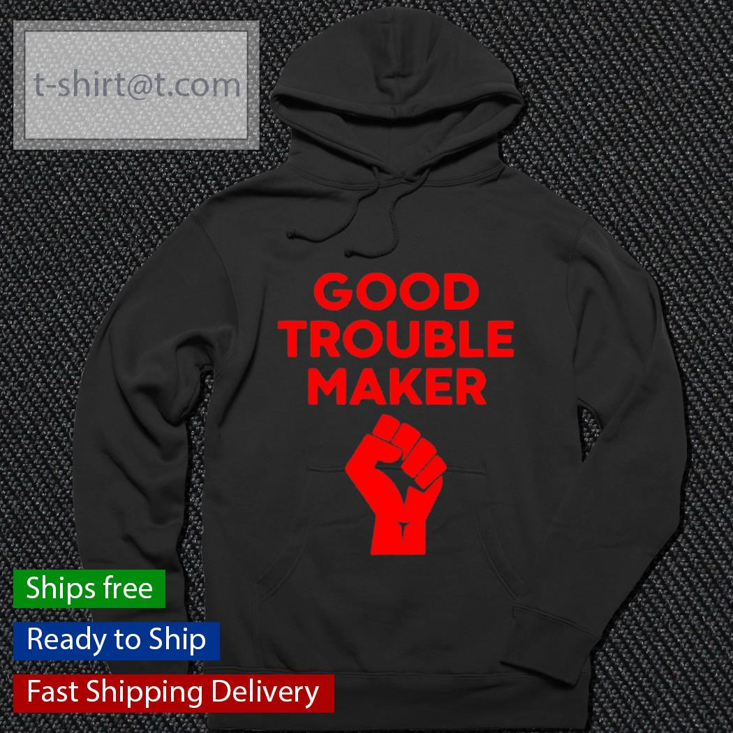 Good trouble maker s hoodie